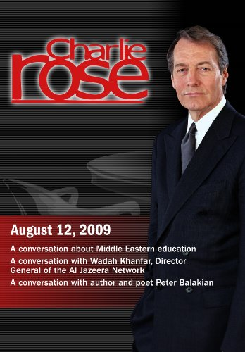 Charlie Rose -  Middle Eastern education /Wadah Khanfar /  Peter Balakian (August 12, 2009)