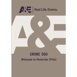 A&E  --  Crime 360:  Welcome To Homicide (Pilot)