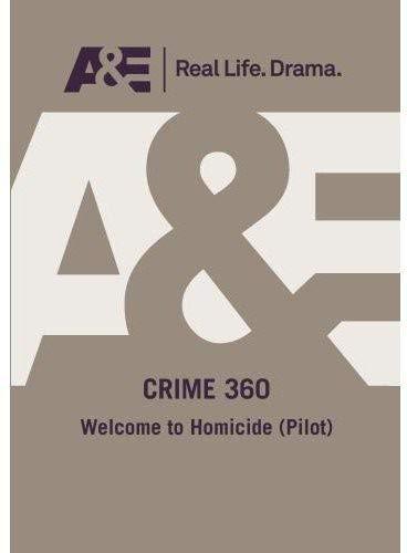 A&E  --  Crime 360:  Welcome To Homicide (Pilot)