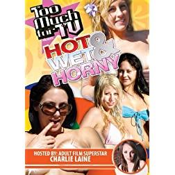 Too Much for TV Presents: Hot Wet & Horny
