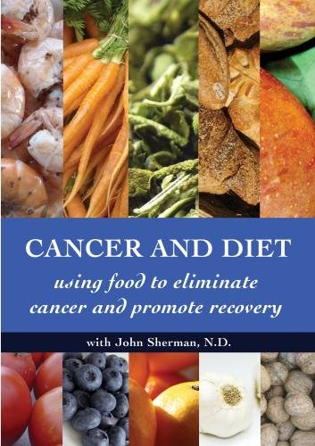 Cancer and Diet - Using Food to Eliminate Cancer and Promote Recovery