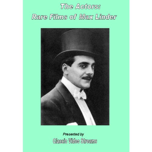 The Actors: Rare Films Of Max Linder