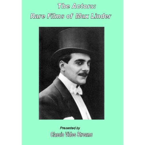 The Actors: Rare Films Of Max Linder