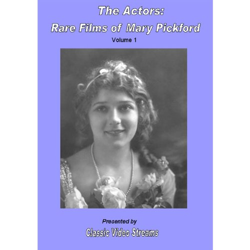 The Actors: Rare Films Of Mary Pickford - Vol.1