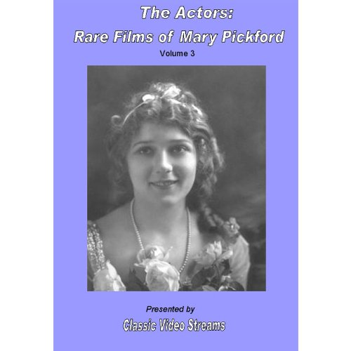 The Actors: Rare Films Of Mary Pickford Vol.3