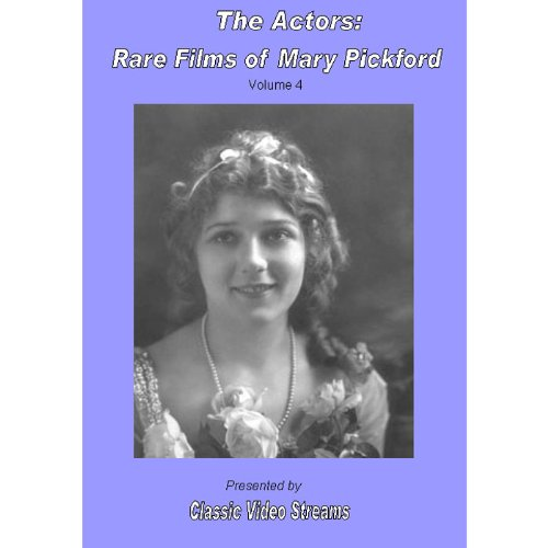 The Actors: Rare Films Of Mary Pickford Vol.4