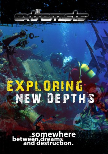 Extremists Exploring new Depths