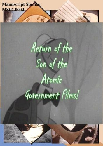Return of the Son of the Atomic Government Films!!!!