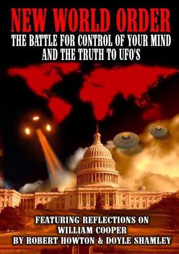 New World Order: The Battle For Your Mind and The Truth to UFO's Featuring Reflections on William Cooper