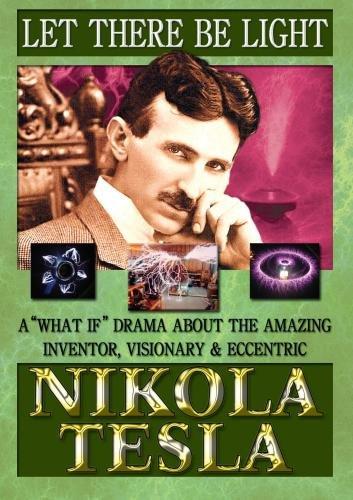 Nikola Tesla: Let There Be Light