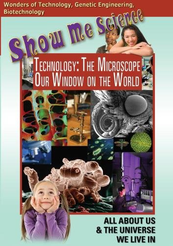 Show Me Science: Technology - The Microscope, Our Window on the World