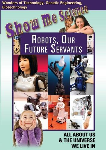 Show Me Science: Robots, Our Future Servants