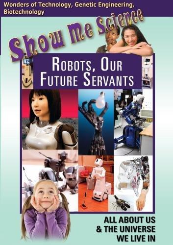 Show Me Science: Robots, Our Future Servants