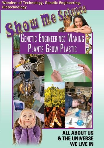 Show Me Science: Genetic Engineering - Making Plants Grow Plastic