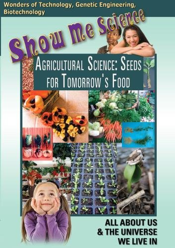 Show Me Science: Agricultural Science - Seeds for Tomorrow's Food