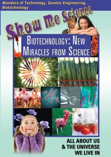Show Me Science: Biotechnology - New Miracles from Science