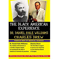 The Black American Experience: Famous Men of Medical Science: Dr. Daniel Hale Williams & Charles Drew