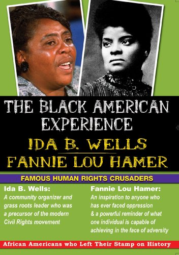 The Black American Experience: Famous Human Rights Crusaders: Ida B. Wells & Fannie Lou Hammer