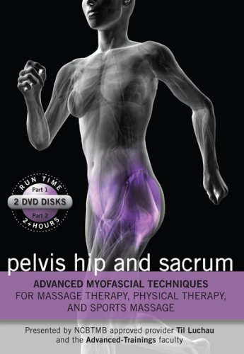 Advanced Myofascial Techniques for Massage Therapy, Physical Therapy and Sports Massage: Pelvis Hip and Sacrum