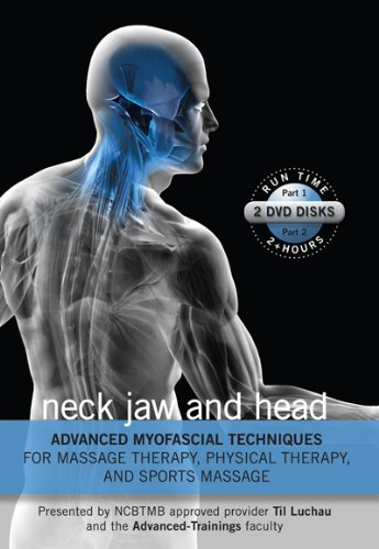 Advanced Myofascial Techniques for Massage Therapy, Physical Therapy and Sports Massage: Neck Jaw and Head