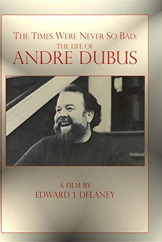 The Times Were Never So Bad: The Life of Andre Dubus