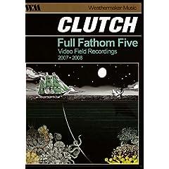 Clutch -  Full Fathom Five - Video Field Recordings 2007-2008