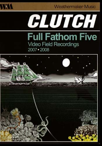Clutch -  Full Fathom Five - Video Field Recordings 2007-2008