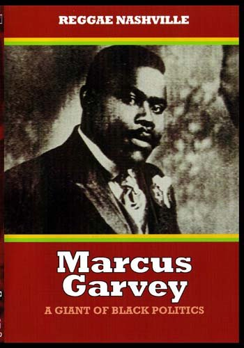 Marcus Garvey:  A Giant of Black Politics