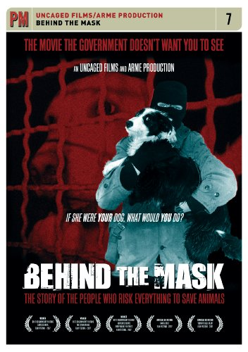 Behind the Mask:  The Story of the People Who Risk Everything to Save Animals