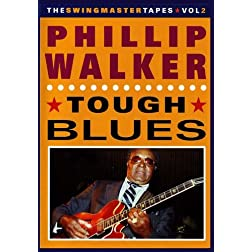 Phillip Walker: Tough Blues (The Swingmaster Tapes Vol. 2)