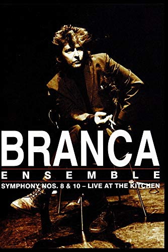 Branca Ensemble: Symphony Nos. 8 & 10 - Live at the Kitchen