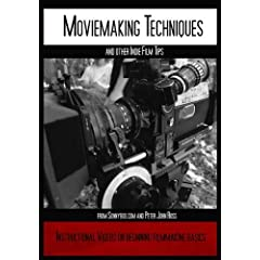 Moviemaking Techniques and other indie film tips