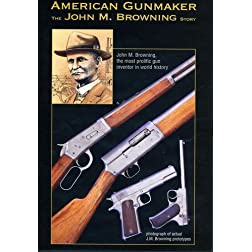 American Gunmaker-John M Browning Story