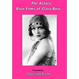The Actors: Rare Films Of Clara Bow