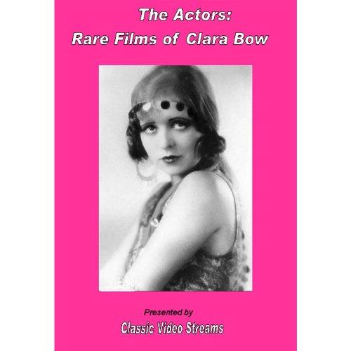The Actors: Rare Films Of Clara Bow