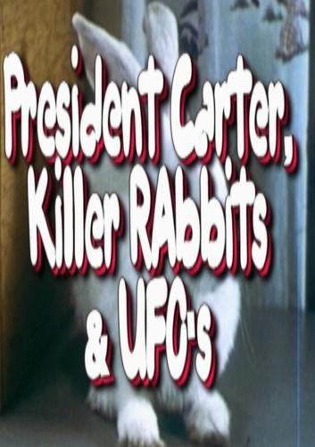 President Carter,Killer Rabbits & UFO's