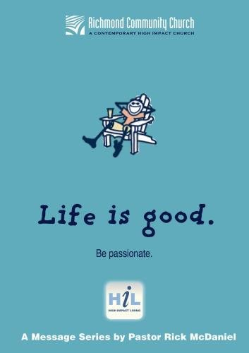 Life Is Good:  Be Passionate
