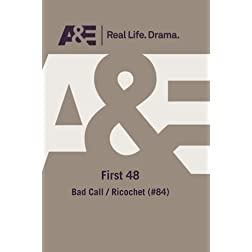 A&E -- First 48: Bad Call / Ricochet (#84)