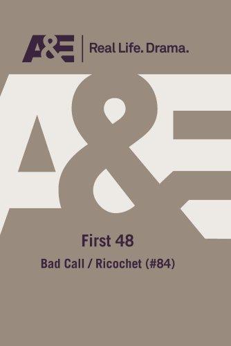 A&E -- First 48: Bad Call / Ricochet (#84)