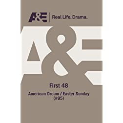 A&E -- First 48: American Dream/ Easter Sunday (#95)