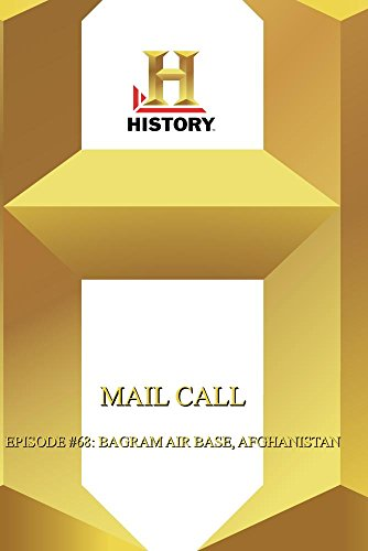 History  --  Mail Call:  Episode #68: Bagram Air Base, Afghanistan