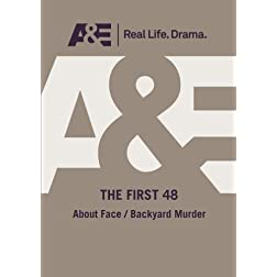 A&E  --  The First 48:  About Face/ Backyard Murder