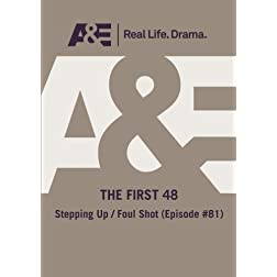 A&E  --  The First 48:  Stepping Up/ Foul Shot (Episode #81)