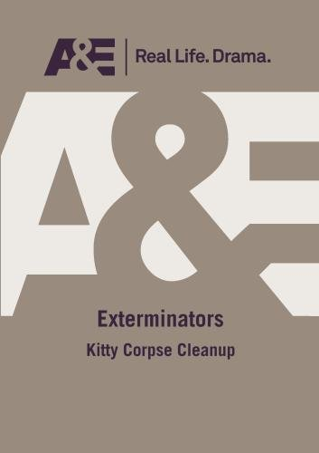 A&E -- Exterminators: Kitty Corpse Cleanup