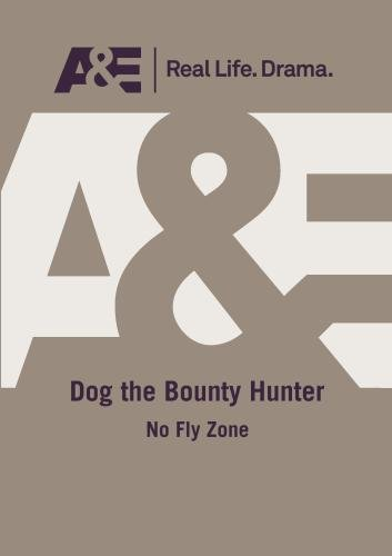 A&E -- Dog The Bounty Hunter: No Fly Zone