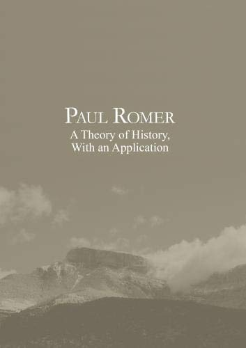 Paul Romer: A Theory of History, with an Application