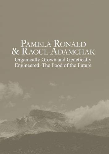 Pamela Ronald & Raoul Adamchak: Organically Grown and Genetically Engineered: The Food of the Future