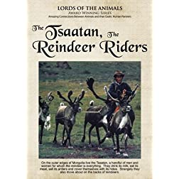 Lords of the Animals: The Tsaatan, The Reindeer Riders (K-12/Public Library/Community Group)