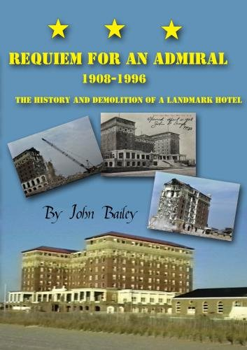 Requiem For An Admiral 1908-1996, The History and Demolition of a Historic Cape May Hotel