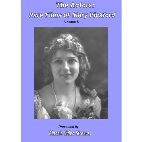 The Actors: Rare Films Of Mary Pickford Vol.5